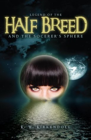 Legend of the Half Breed and the Sorcerers Sphere Kimberley Wallace
