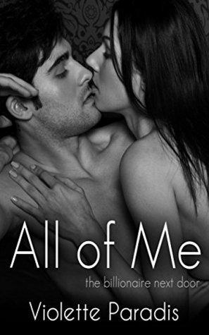 All of Me (The Billionaire Next Door, #7) Violette Paradis