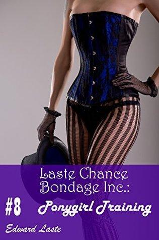 Ponygirl Training (Laste Chance Bondage Inc. Book 8)  by  Edward Laste