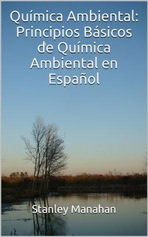 Química Ambiental: Principios Básicos de Química Ambiental en Español Stanley Manahan