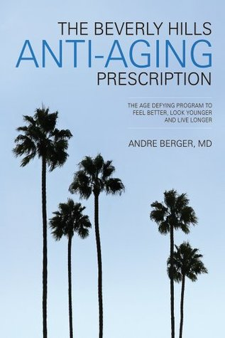The Beverly Hills Anti-Aging Prescription  by  André Berger