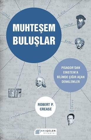 Muhteşem Buluşlar: Pisagordan Einsteina Bilimde Çığır Açan Denklemler Robert P. Crease