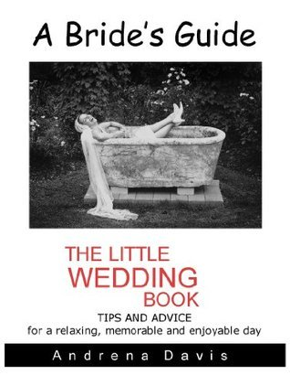 A Brides Guide: The Little Wedding Book  by  Andrena Davis