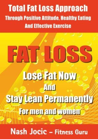 Fat Loss: Lose Fat Now and Stay Lean Permanently: For Men and Women Nash Jocic