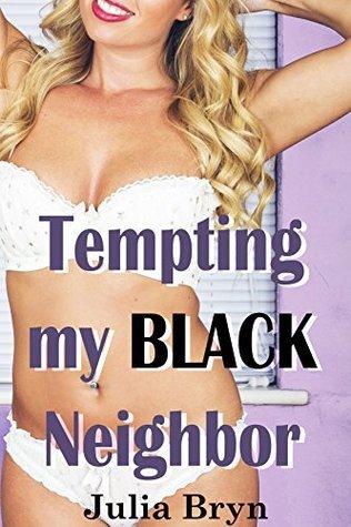 Tempting my Black Neighbor  by  Julia Bryn