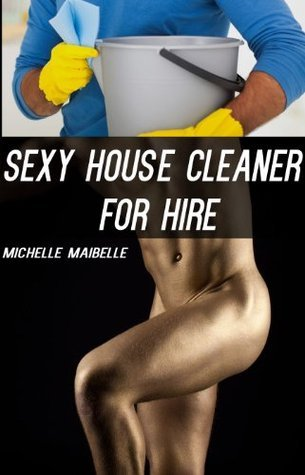 Sexy House Cleaner for Hire Michelle Maibelle