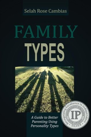 Family Types, A Guide to Better Parenting Using Personality Types Selah Cambias