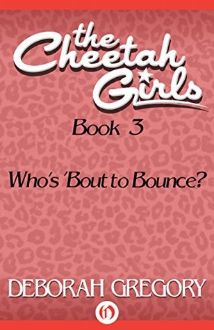 Whos Bout to Bounce? (The Cheetah Girls Book 3) Deborah Gregory