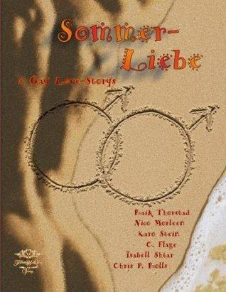 Sommerliebe eine Anthologie aus 8 sinnlich-romantischen, humorvollen und erotischen Gay -Love -Storys  by  C. Flage