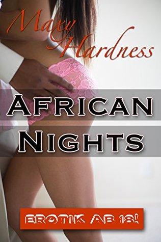 African Nights: Die heißen Ficks der unersättlichen Maxy Maxy Hardness