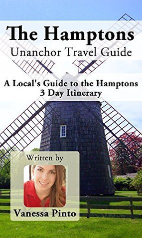 The Hamptons Unanchor Travel Guide - A Locals Guide to the Hamptons 3 Day Itinerary  by  Vanessa Pinto