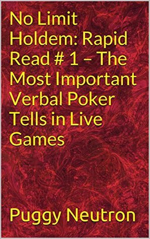 No Limit Holdem: Rapid Read # 1 - The Most Important Verbal Poker Tells in Live Games  by  Puggy Neutron