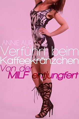 Verführt beim Kaffeekränzchen - Von der MILF entjungfert Annie Aurion