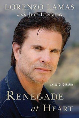Renegade at Heart: An Autobiography  by  Jeff Lenburg Lorenzo Lamas