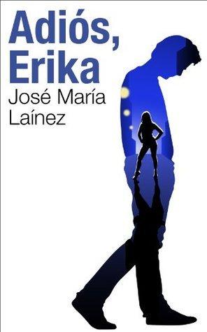 Adiós, Erika José María Laínez Ortiz