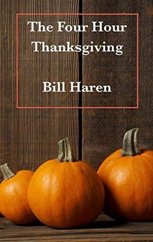 The Four Hour Thanksgiving  by  Bill Haren