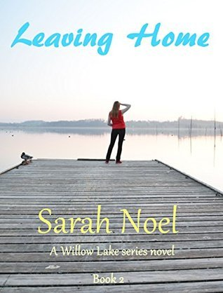 Leaving Home (The Willow Lake series Book 2)  by  sarah noel