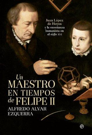 Un maestro en tiempos de Felipe II  by  Alfredo Alvar