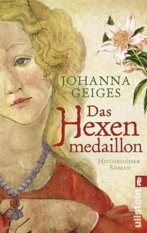 Das Hexenmedaillon: Historischer Roman Johanna Geiges