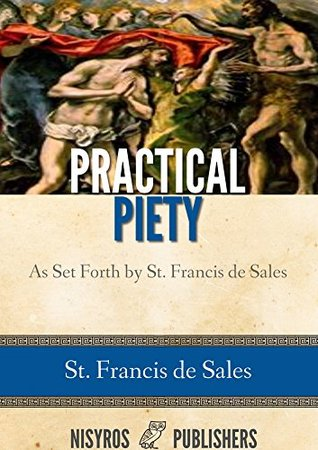 Practical Piety as Set Forth St. Francis de Sales by Francis de Sales