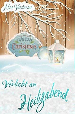 Verliebt an Heiligabend: Weihnachtsnovelle Alice Vandersee