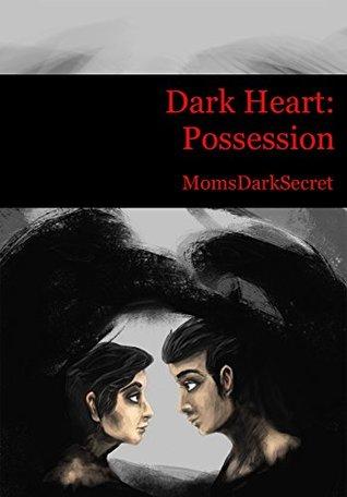 Dark Heart: Possession MomsDarkSecret
