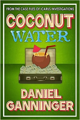 Coconut Water (The Case Files of Icarus Investigations, #4)  by  Daniel Ganninger