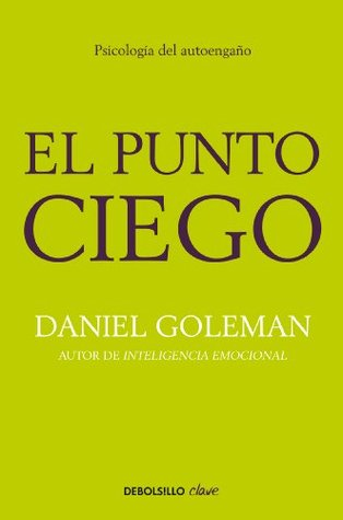 El punto ciego: Psicología del autoengaño  by  Daniel Goleman