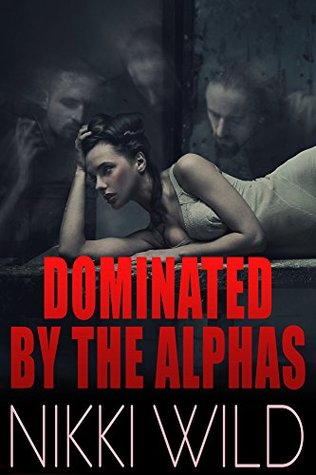 Dominated  by  Three Alphas by Nikki Wild