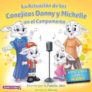 Libro para niños + Video-Libro: La Actuación de los Conejitos Donny y Michelle en el Campamento (Colección de libros infantiles Cuento Gracioso Para la Hora de Dormir nº 1)  by  Shir Family