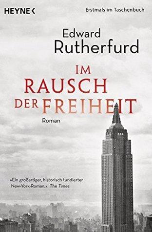 Im Rausch der Freiheit: Der Roman von New York Edward Rutherfurd