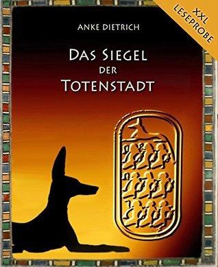 Das Siegel der Totenstadt (XXL-Leseprobe): Ein Grabräuberroman aus dem alten Ägypten zur Zeit von Ramses II Anke Dietrich