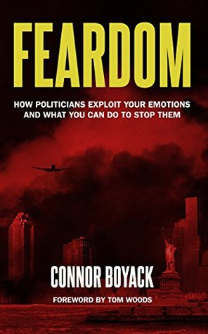 Feardom: How Politicians Exploit Your Emotions and What You Can Do to Stop Them Connor Boyack