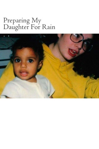 Preparing My Daughter For Rain:: notes on how to heal and survive. Key Ballah