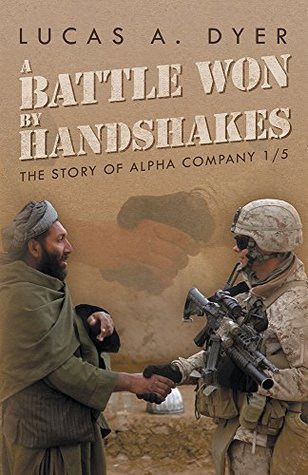 A Battle Won  by  Handshakes: The Story of Alpha Company 1/5 by Lucas A Dyer