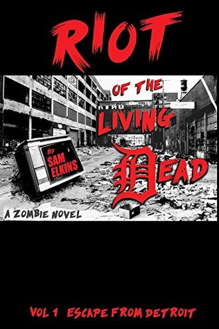 Riot of the Living Dead: Escape From Detroit Samual Elkins