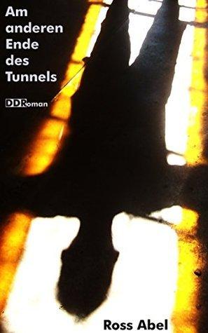 Am anderen Ende des Tunnels  by  Ross Abel