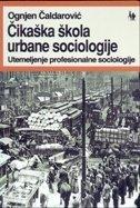 Čikaška škola urbane sociologije - utemeljenje profesionalne sociologije  by  Ognjen Čaldarović