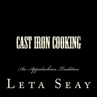 Cast Iron Cooking: An Appalachian Tradition  by  Leta Seay