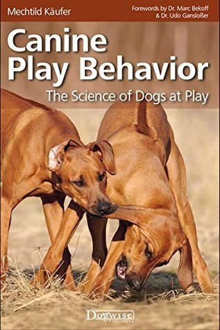 Canine Play Behavior: The Science Of Dogs At Play Mechtild Käufer