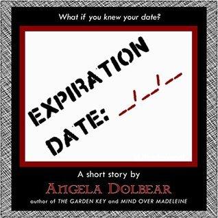 Expiration Date: A Short Story Angela Dolbear