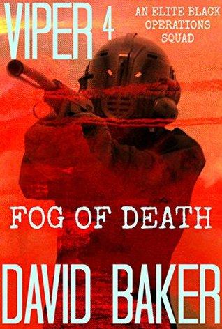 VIPER 4 FOG OF DEATH AN ELITE BLACK OPERATIONS SQUAD  by  David  Baker