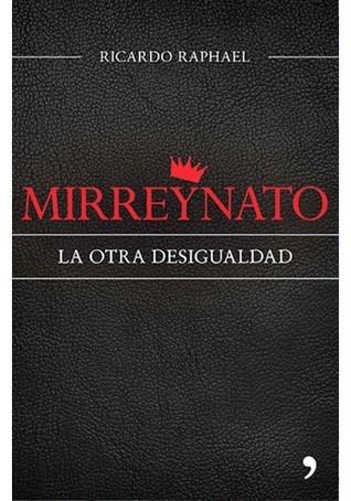 Mirreynato. La otra desigualdad  by  Ricardo Raphael