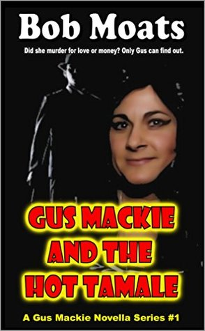 Gus Mackie and the Hot Tamale (The Gus Mackie Detective Novella Series Book 1)  by  Bob Moats