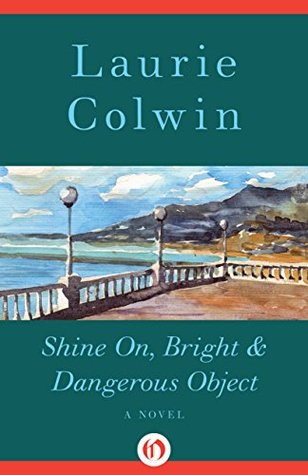 Shine On, Bright & Dangerous Object: A Novel Laurie Colwin