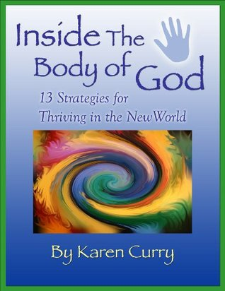 Inside The Body Of God: 13 Strategies For Thriving In The New World Karen Curry