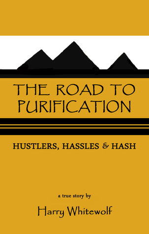 The Road To Purification: Hustlers, Hassles & Hash  by  Harry Whitewolf