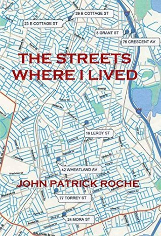 The Streets Where I Lived John Patrick Roche
