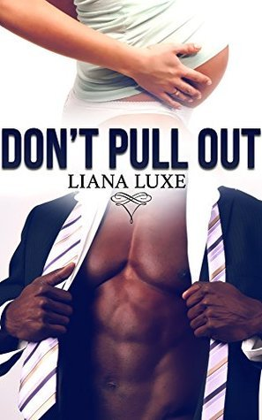 Dont Pull Out!  by  Liana Luxe