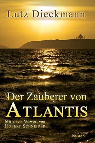 Der Zauberer von Atlantis: Mit einem Vorwort von Robert Schneider  by  Lutz Dieckmann